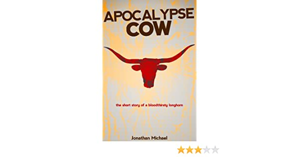 Apocalypse Cow: The Short Story of a Bloodthirsty Longhorn