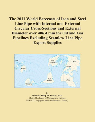 The 2011 World Forecasts of Iron and Steel Line Pipe with Internal and External Circular Cross-Sections and External Diameter over 406.4 mm for Oil ... Excluding Seamless Line Pipe Export Supplies