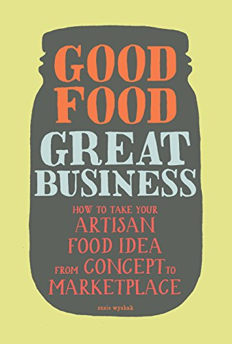 Good Food, Great Business: How to Take Your Artisan Food Idea from Concept to Marketplace cover