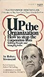 img - for Up the Organization (How to Stop the Corporation From Stifling People and Strangling Profits) book / textbook / text book