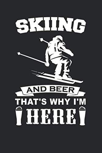 - Skiing And Beer That's Why I'm Here: Skiing Training Log Notebook   Funny Nordic Skier Gift   Ski Mountain Sport   Snow Skiing   Alpine Skier Journal - 120 Pages Blank Lined