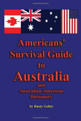 Americans' Survival Guide to Australia and Australian-American Dictionary (Australian Languages and English - Australian Guide