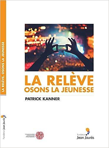 Amazon Fr La Releve Osons La Jeunesse Patrick Kanner