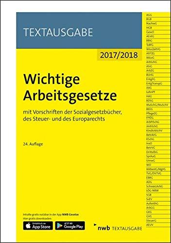 Wichtige Arbeitsgesetze: mit Vorschriften der Sozialgesetzbücher, des Steuer- und des Europarechts (NWB Textausgabe)
