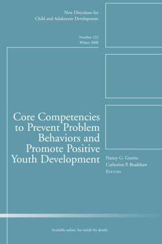 Core Competencies to Prevent Problem Behaviors and Promote Positive Youth Development: New Directions for Child and Adol