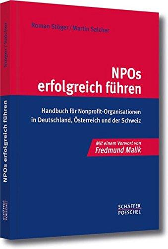 NPOs erfolgreich führen: Handbuch für Nonprofit-Organisationen in Deutschland, Österreich und der Schweiz