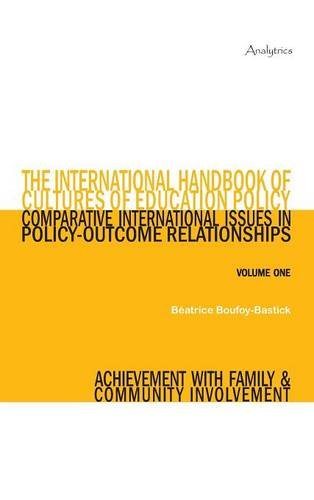 The International Handbook of Cultures of Education Policy (Volume One): Comparative International Issues in Policy-Outcome Relationships - Achievement with Family and Community Involvement