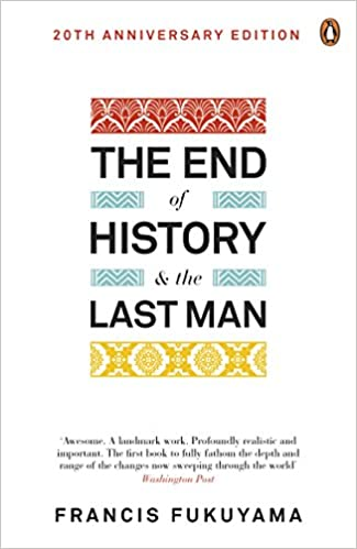 fukuyama thesis the end of history Buy the end of history and the last man by francis fukuyama (isbn: 9780241960240) from amazon's book store everyday low prices and whether or not one accepts his thesis, he has injected serious political philosophy into the discussion of political affairs and thereby significantly enriched it -- mackubin thomas.