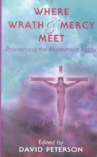 Download Where Wrath and Mercy Meet: Proclaiming the Atonement Today (Oak Hill College Annual School of Theology Series) pdf