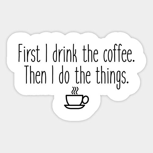 Amazoncom Coffee Lover Drinker First Drink Then Do The Things