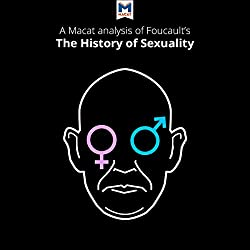 A Macat Analysis of Michel Foucault's The History of Sexuality Vol. 1: The Will to Knowledge