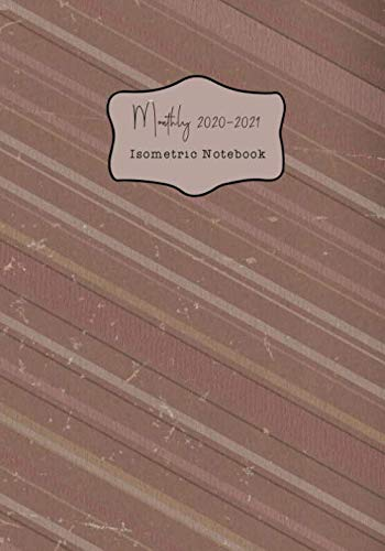 Monthly 2020-2021 Isometric Notebook: Two Years Organizer with Isometric Paper (Quad Ruled 1/4 Inch Equilateral Triangle) for Technology 3D Designs ... or Landscaping and Planning, brown theme