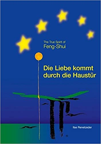 Die Liebe Kommt Durch Die Haustur The True Spirit Of Feng Shui