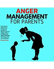 Anger Management for Parents: Learn How to Control Your Feelings and Emotions to Resolve Tantrums Calmly, Raise a Confident and Happy Child & Fill Your Home with Love and Peace