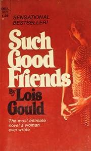 Such Good Friends de Lois Gould