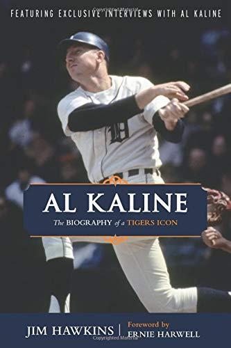 Al Kaline: The Biography of a Tigers Icon: Amazon.es: Hawkins ...
