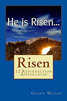 Risen: 12 Resurrection Appearances - a mysterious month (Exploring Israel Book 3) by [Waugh, Geoff]