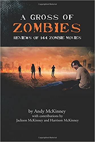 A Gross Of Zombies Reviews Of 144 Zombie Movies Andy Mckinney