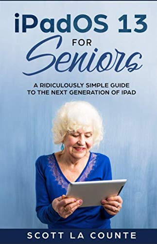 iPadOS For Seniors: A Ridiculously Simple Guide to the Next Generation of iPad (Tech for Seniors)