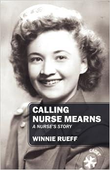 Calling Nurse Mearns: A Nurse's Story by Rueff, Winnie (February 6, 2012)