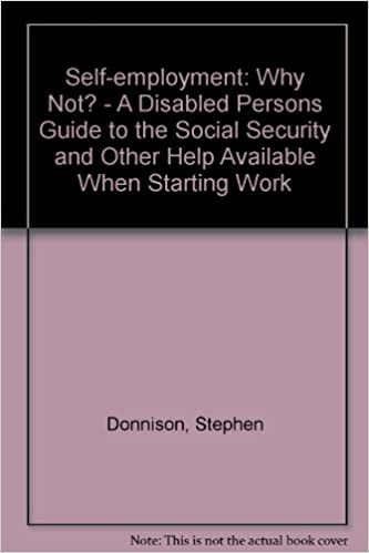 Self-employment: Why Not? - A Disabled Persons Guide to the