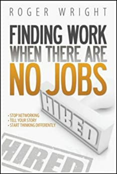 Finding Work When There Are No Jobs by [Wright, Roger]