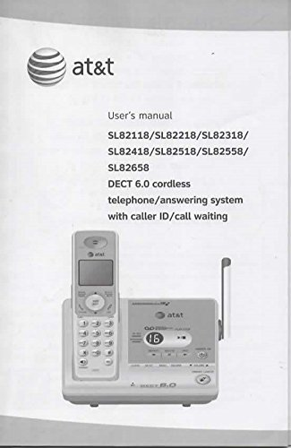User's Manual, Owner's Guide for AT&T Cordless Telephone DECT 6.0, Model SL82118, SL82218, SL82318, SL82418, SL82518, SL82558, SL82658