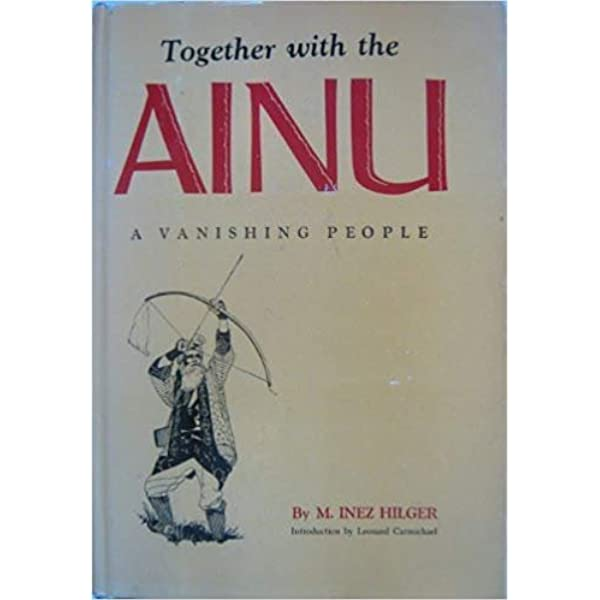 Together with the Ainu;: A Vanishing People: Hilger, M. Inez:  9780806109503: Amazon.com: Books
