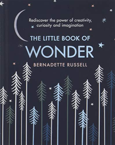 The Little Book of Wonder: Rediscover the power of creativity, curiosity and imagination