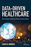 img - for Data-Driven Healthcare: How Analytics and BI are Transforming the Industry (Wiley and SAS Business Series) book / textbook / text book