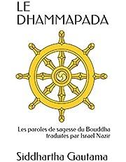 LE DHAMMAPADA: Les dits du Bouddha, les paroles de l'Eveillé