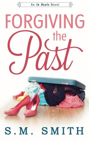 Forgiving the Past (In Heels Series) (Volume 1)