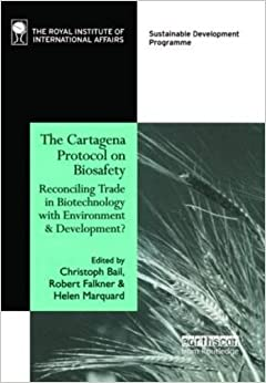 The Cartagena Protocol on Biosafety: Reconciling Trade in Biotechnology with Environment and Development