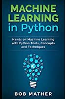 Machine Learning in Python: Hands on Machine Learning with Python Tools, Concepts and Techniques Front Cover