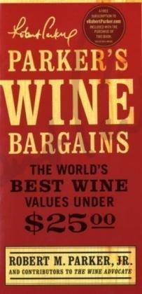 Parker's Wine Bargains: The World's Best Wine Values Under $25