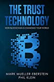 The Trust Technology: How blockchain is changing your world with smart contracts, crypto tokens, security tokens, stable coins, Bitcoin, Ethereum, Dragonchain, Pundi X, Monero, DApps, Hyperledger