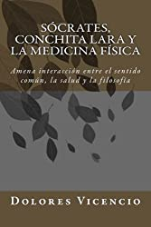 Socrates, Conchita Lara y la Medicina Física: Amena interacción entre el sentido común, la salud y la filosofía (Spanish Edition)