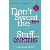 Don't Sweat the Small Stuff... Omnibus: Comprises of Don't Sweat the Small Stuff, Don't Sweat the Small Stuff at Work…