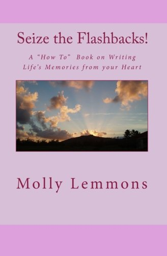 Seize the Flashbacks: A quotHow Toquot  Book on Writing Life#039s Memories from your Heart