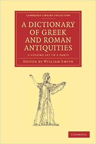 A Dictionary of Greek and Roman Antiquities 2 Part Set (Cambridge Library Collection - Classics)