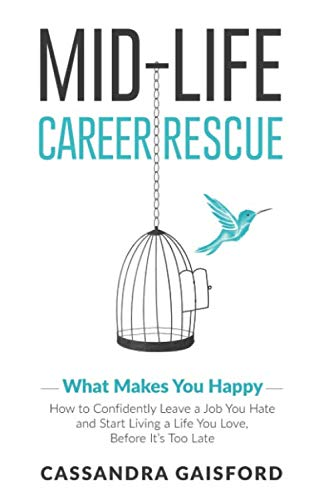 Mid-Life Career Rescue: What Makes You Happy: How to confidently leave a job you hate, and start living a life you love…