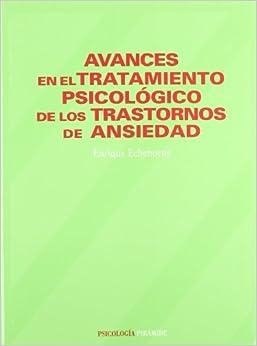 Avances En El Tratamiento Psicologico De Los Trastornos De Ansiedad/ Advances in Psychological Treatment of Anxiety Disorder (Psicologia / Psychology) by Enrique Echeburua Odriozola (2002-06-30)