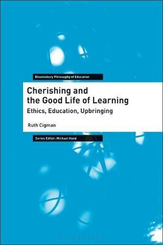 Cherishing and the Good Life of Learning: Ethics, Education, Upbringing (Bloomsbury Philosophy of Education)