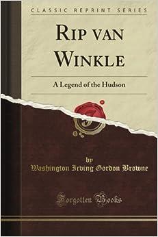 Rip van Winkle: A Legend of the Hudson (Classic Reprint)