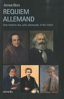 Requiem allemand : une histoire des Juifs allemands, 1743-1933, Elon, Amos