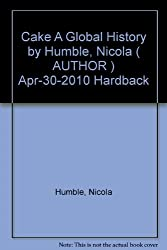 [ Cake A Global History ] By Humble, Nicola ( Author ) Apr-2010 [ Hardback ] Cake A Global History