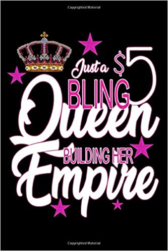 Just A $5 Bling Queen Building Her Empire: Lined 120 Page
