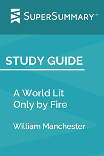 Study Guide: A World Lit Only by Fire by William Manchester (SuperSummary)