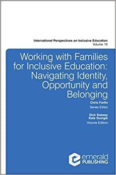 Working with Families for Inclusive Education: Navigating Identity, Opportunity and Belonging (International Perspectives on Inclusive Education)