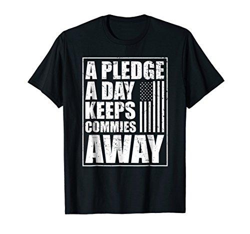 A Pledge A Day Keeps The Commies Away T-Shirt
